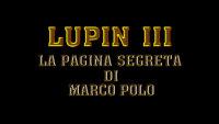 LUPIN III: LA PAGINA SEGRETA DI MARCO POLO - 1^TV ASSOLUTA